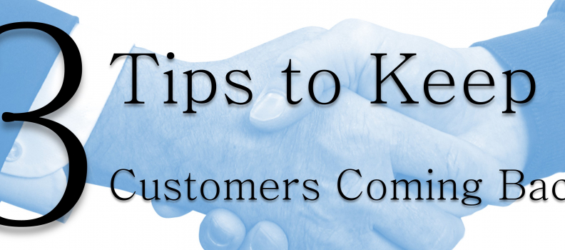 3 Tips to Keep Customers Coming Back